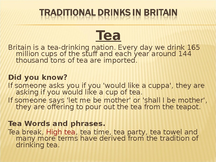 Tea Britain is a tea-drinking nation. Every day we drink 165 million cups of the stuff