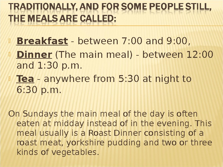 Breakfast - between 7: 00 and 9: 00,  Dinner (The main meal) - between