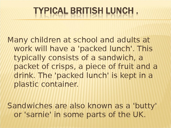 Many children at school and adults at work will have a 'packed lunch'. This typically consists