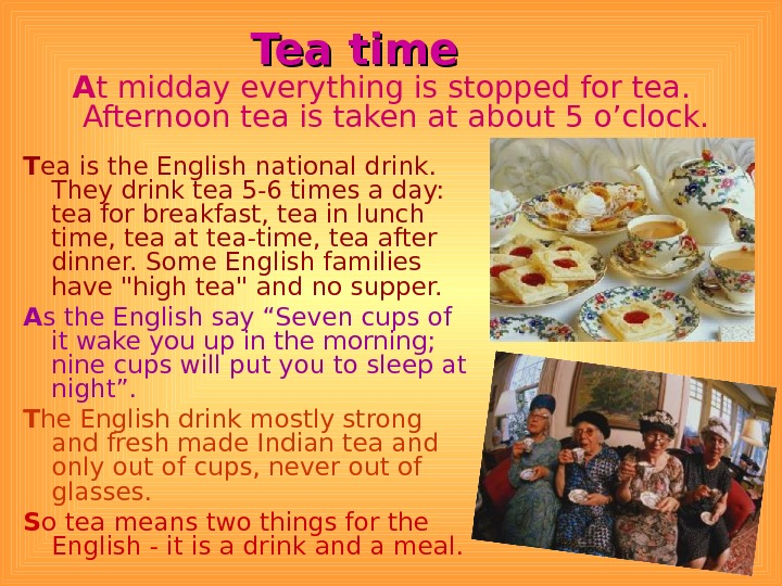 Tea time T ea is the English national drink.  They drink tea 5 -6 times