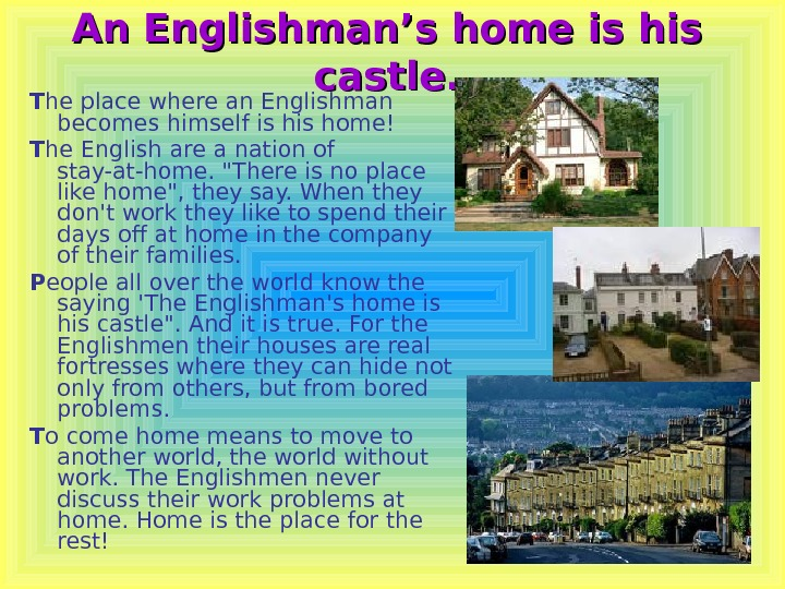 T he place where an Englishman becomes himself is home! T he English are a nation