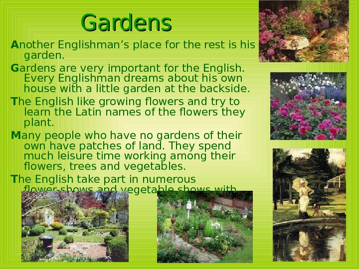 Gardens A nother Englishman's place for the rest is his garden.  G ardens are very