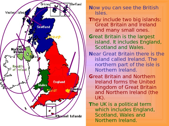 N ow you can see the British Isles.  T hey include two big islands: