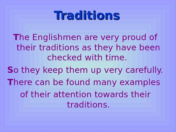 Traditions T he Englishmen are very proud of their traditions as they have been checked with