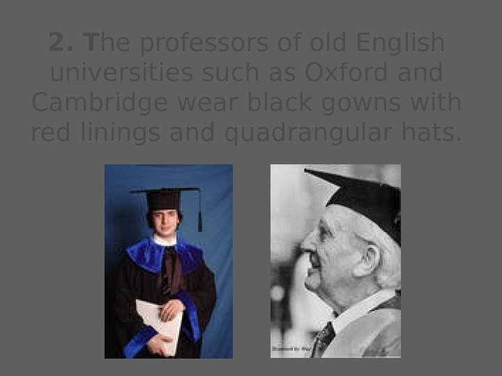 2.  T he professors of old English universities such as Oxford and Cambridge wear black