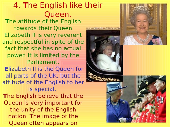4.  T he English like their Queen. T he attitude of the English towards their