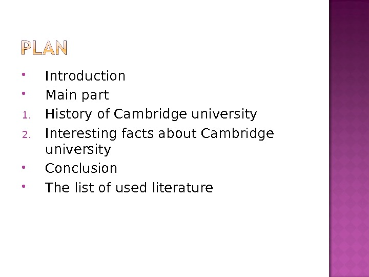 Introduction Main part 1. History of Cambridge university 2. Interesting facts about Cambridge university Conclusion