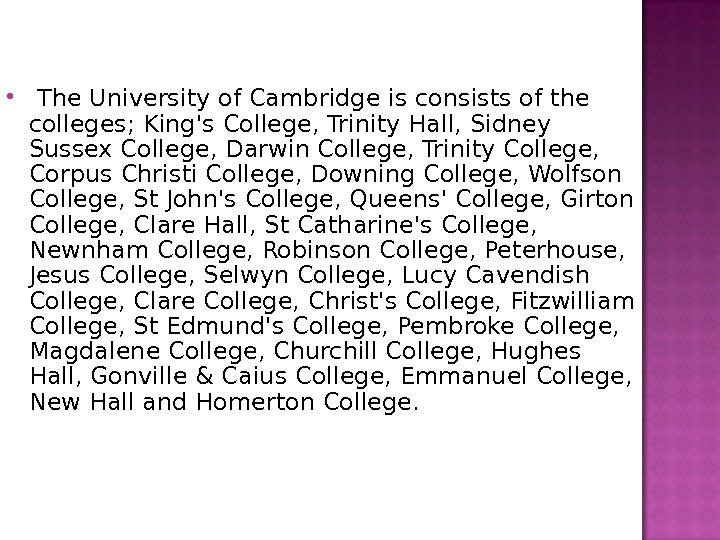The University of Cambridge is consists of the colleges; King's College, Trinity Hall, Sidney Sussex