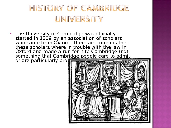 The University of Cambridge was officially started in 1209 by an association of scholars who