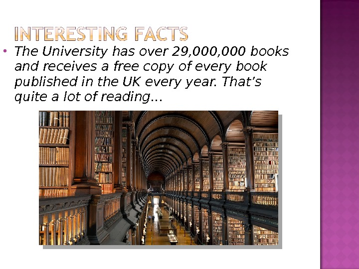 The University has over 29, 000 books and receives a free copy of every book