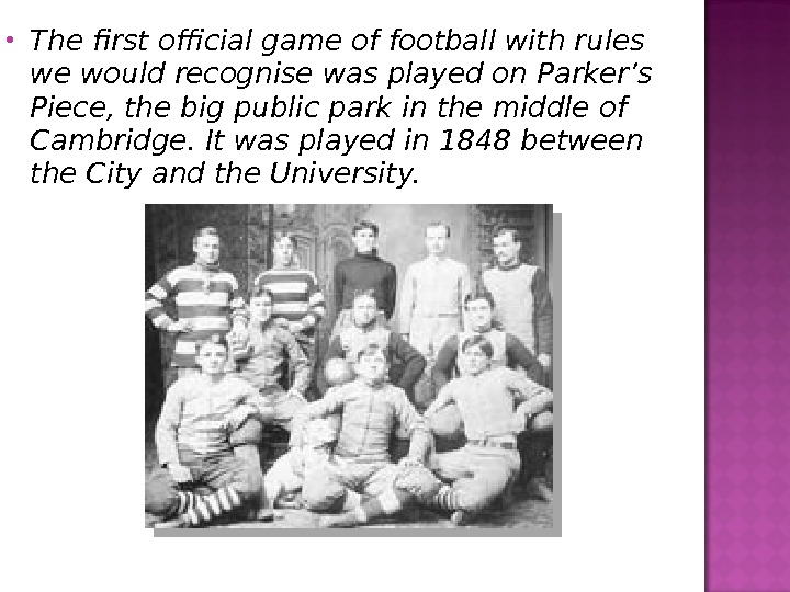 The first official game of football with rules we would recognise was played on Parker's