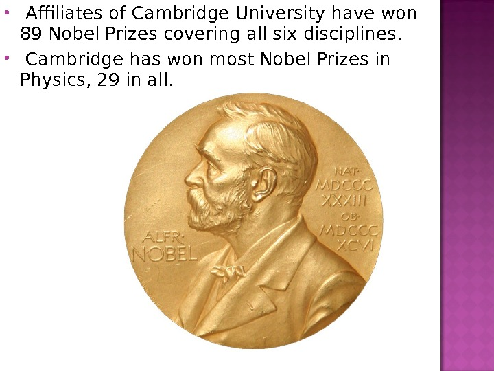 Affiliates of Cambridge University have won 89 Nobel Prizes covering all six disciplines.  Cambridge