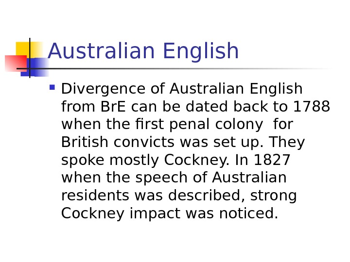 Australian English Divergence of Australian English from Br. E can be dated back to