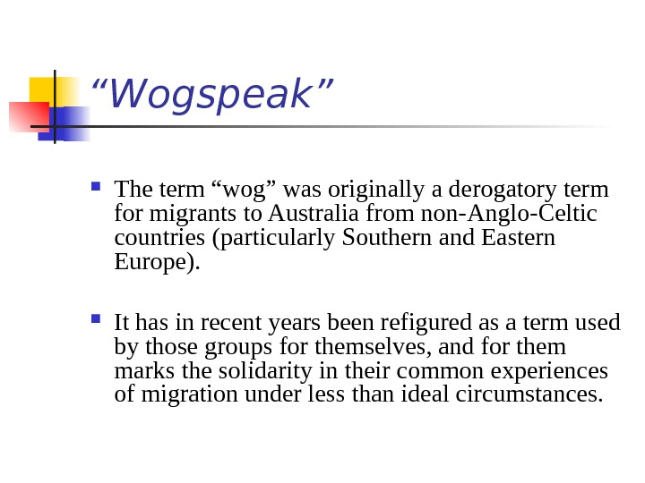 """ Wogspeak"" The term ""wog"" was originally a derogatory term for migrants to Australia"