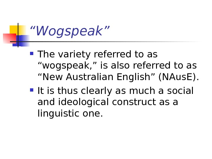 """ Wogspeak"" The variety referred to as  ""wogspeak, "" is  also refer"