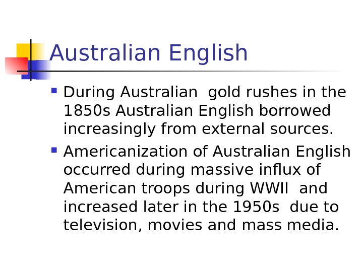 Australian English During Australian gold rushes in the 1850 s Australian English borrowed increasingly