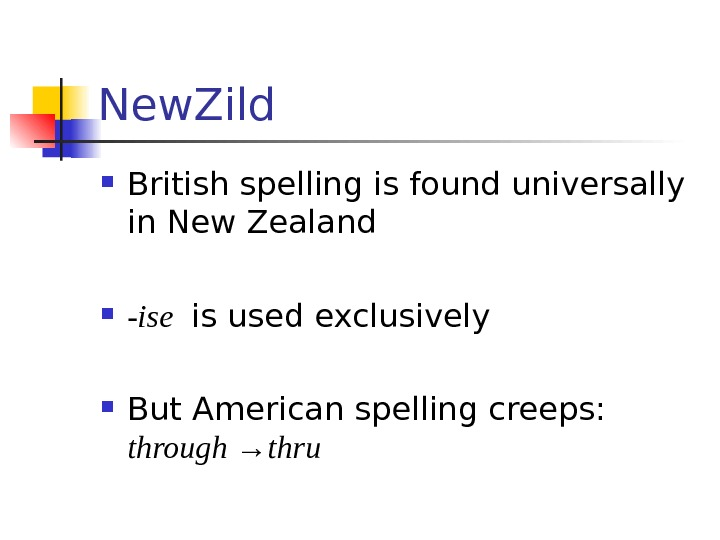 New. Zild British spelling is found universally in New Zealand -ise  is used