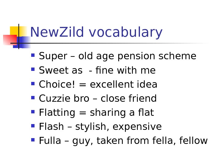 New. Zild vocabulary Super – old age pension scheme Sweet as - fine with