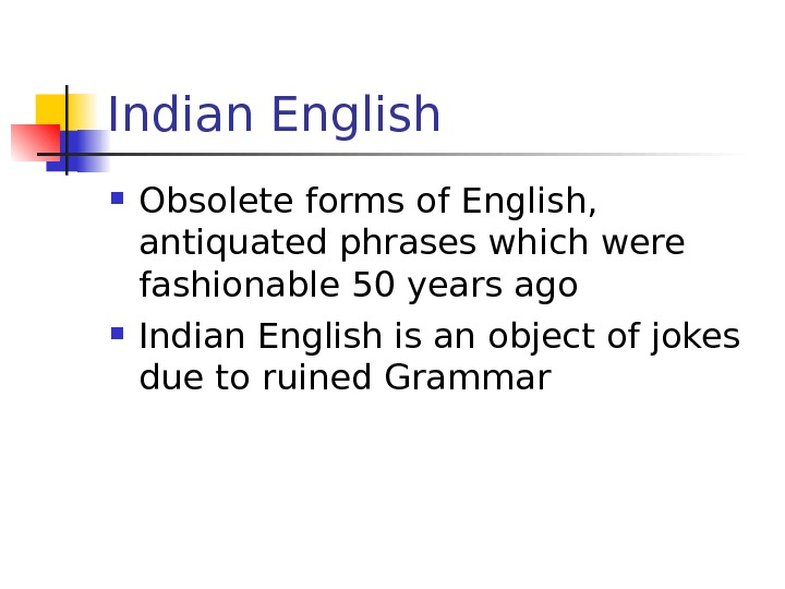 Indian English Obsolete forms of English,  antiquated phrases which were fashionable 50 years
