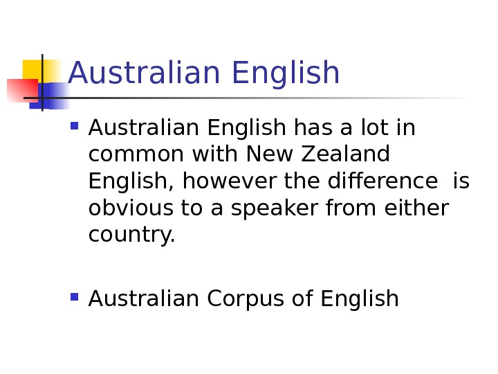 Australian English has a lot in common with New Zealand English, however the difference
