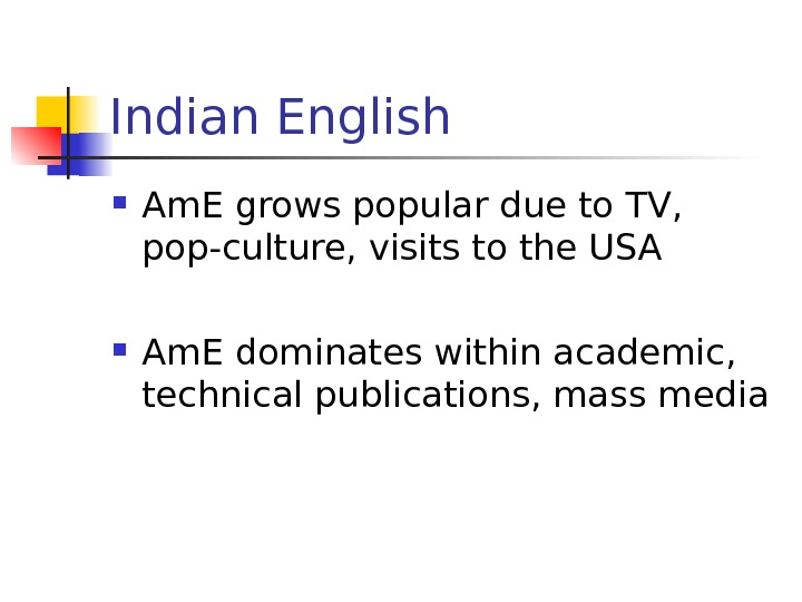Indian English Am. E grows popular due to TV,  pop-culture, visits to the