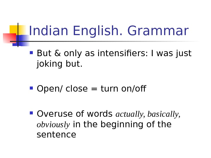 Indian English. Grammar But & only as intensifiers: I was just joking but.