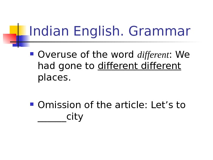 Indian English. Grammar Overuse of the word different : We had gone to different