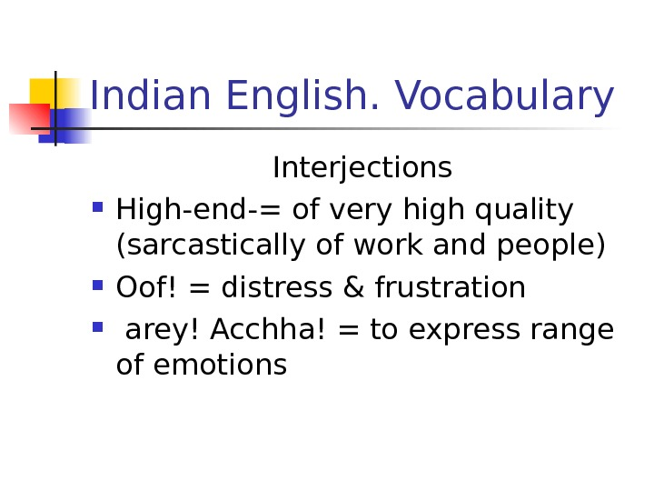 Indian English. Vocabulary Interjections High-end-= of very high quality (sarcastically of work and people)