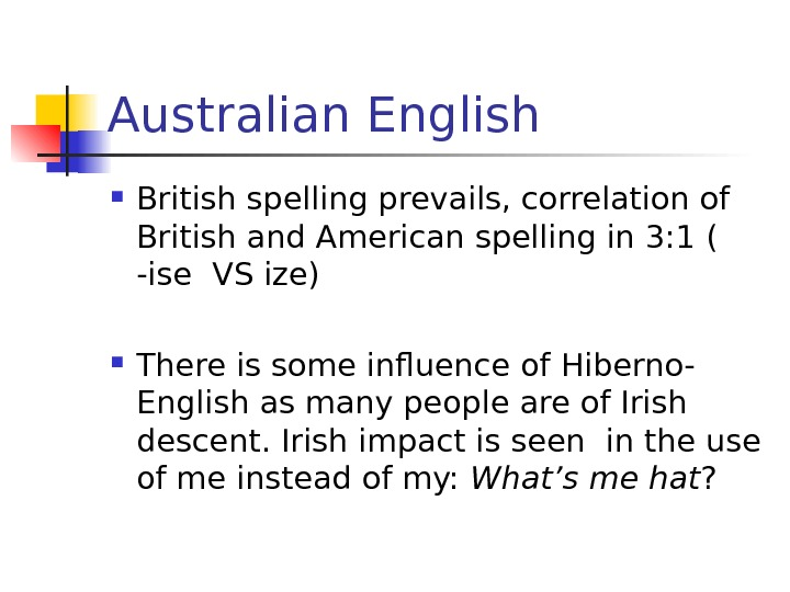 Australian English British spelling prevails, correlation of British and American spelling in 3: 1