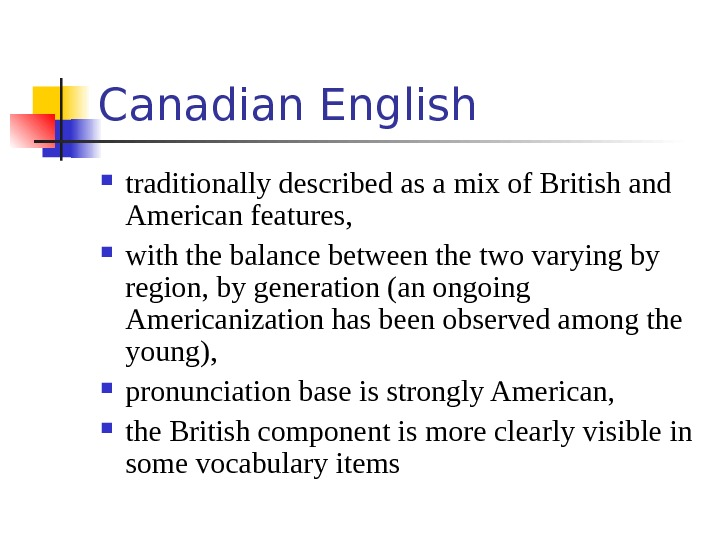 Canadian English traditionally described as a mix of British and American features,  with