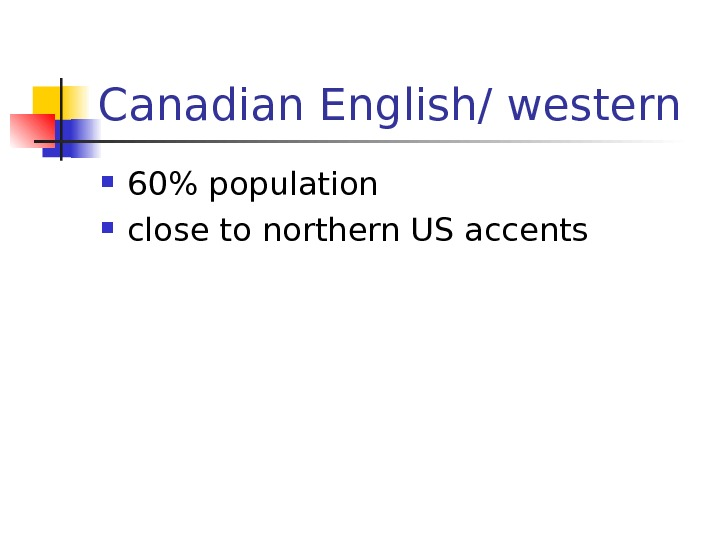 Canadian English/ western 60 population  close to northern US accents