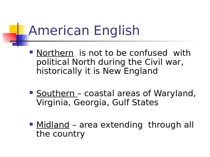 American English Northern  is not to be confused with political North during the