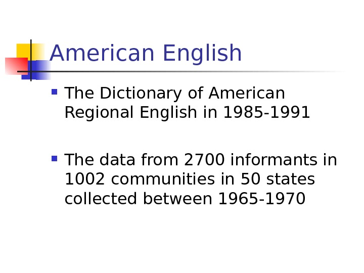 American English The Dictionary of American Regional English in 1985 -1991 The data from
