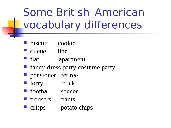 Some British–American vocabulary differences biscuit  cookie    queue   line