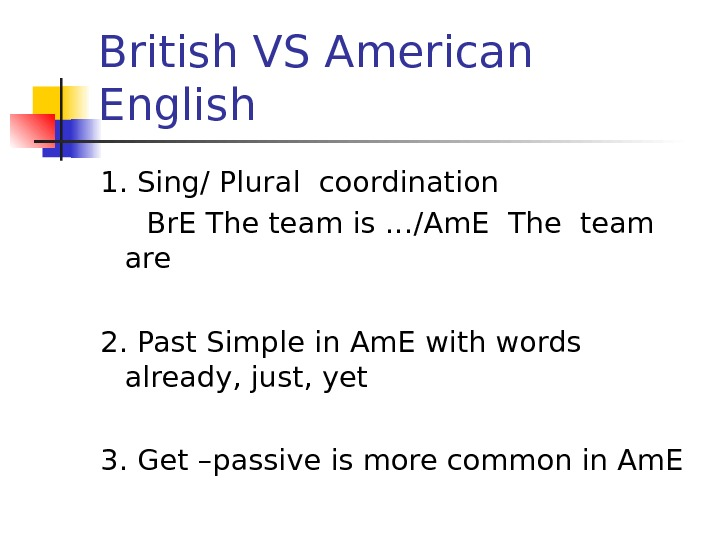 British VS American English 1. Sing/ Plural coordination  Br. E The team is