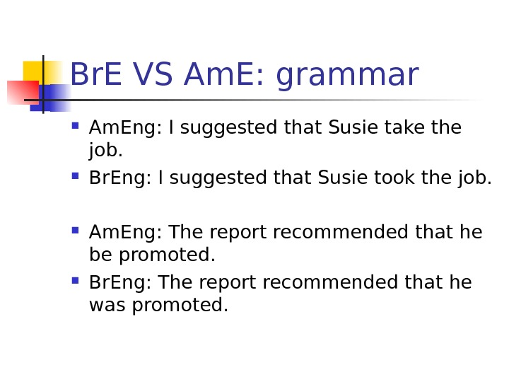 Br. E VS Am. E: grammar Am. Eng: I suggested that Susie take the