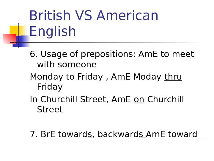 British VS American English 6. Usage of prepositions: Am. E to meet with someone