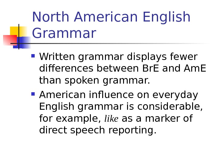 North American English Grammar  Written grammar displays fewer differences between Br. E and