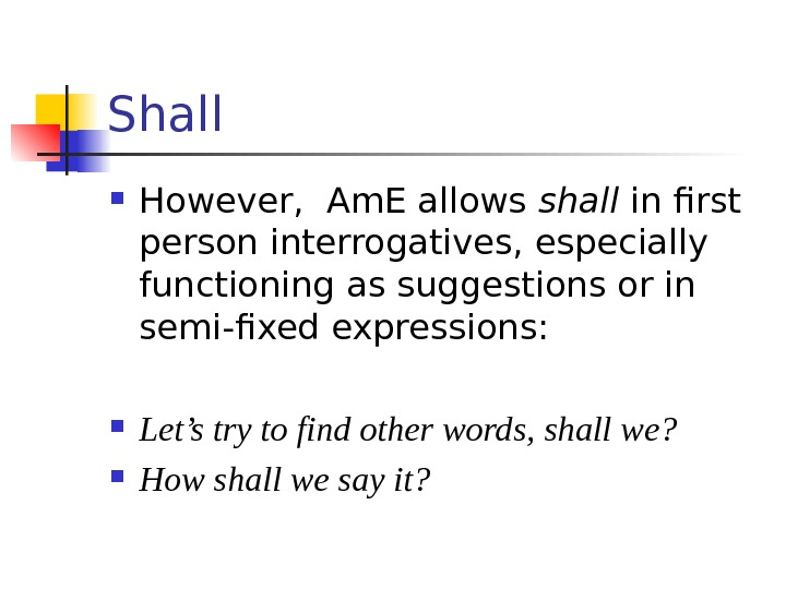 Shall However,  Am. E allows shall in first person interrogatives, especially functioning as