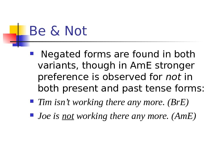 Be & Not  Negated forms are found in both variants, though in Am.