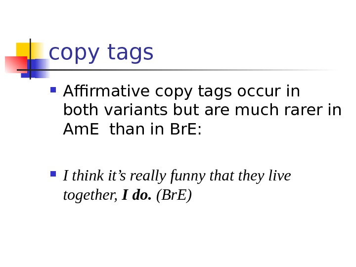 copy tags Affirmative copy tags occur in  both variants but are much rarer