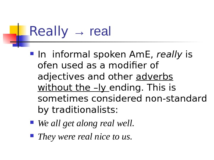 Really → real In informal spoken Am. E,  really is ofen used as