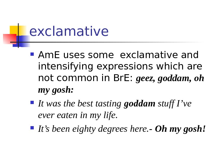 exclamative Am. E uses some exclamative and intensifying expressions which are not common in