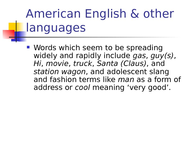 American English & other languages Words which seem  to be spreading widely and