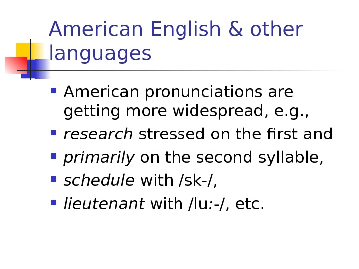 American English & other languages American pronunciations are  getting more widespread, e. g.