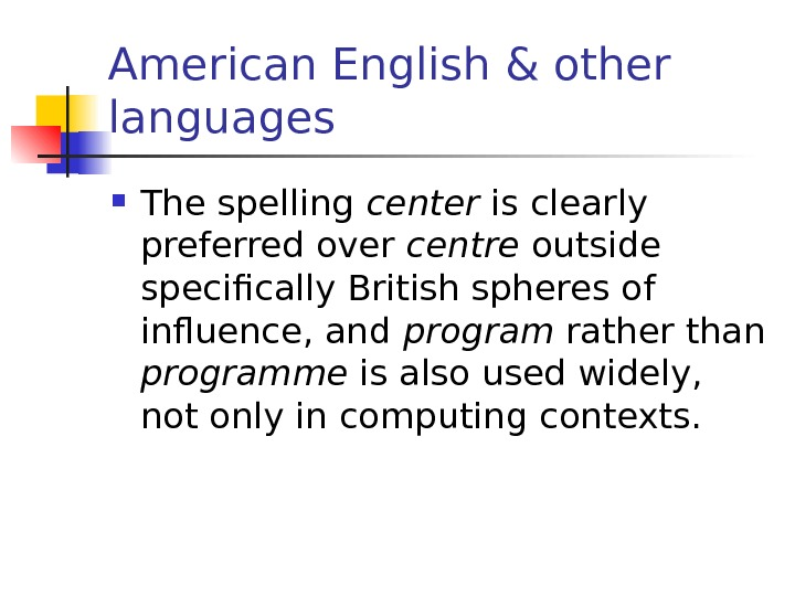 American English & other languages The spelling  center is clearly preferred over centre