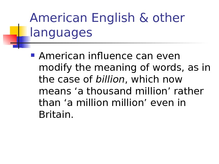 American English & other languages American influence can even modify the meaning of words,