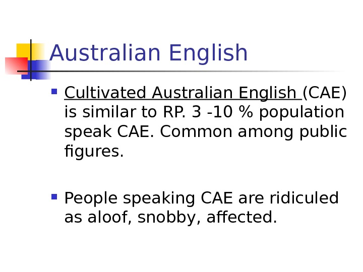 Australian English Cultivated Australian English (CAE) is similar to RP. 3 -10  population