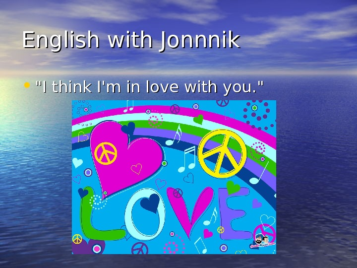 English with Jonnnik • I think I'm in love with you.