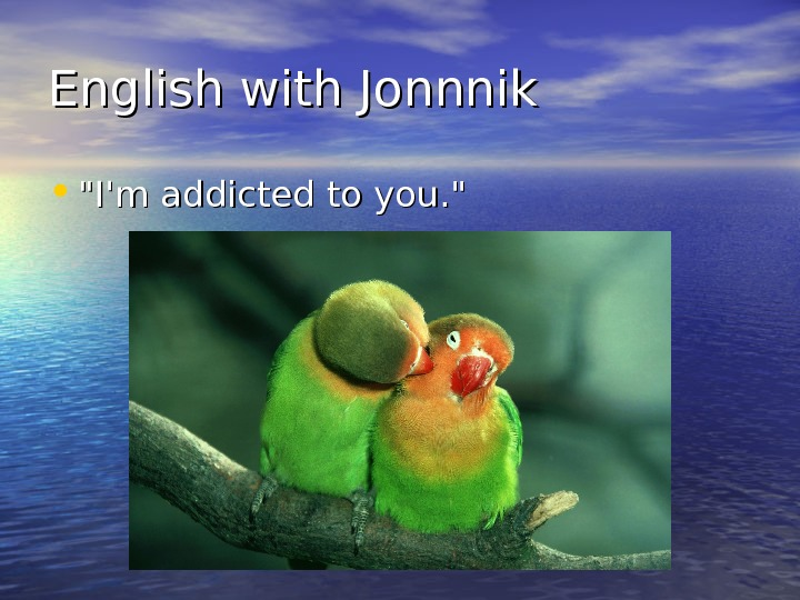 English with Jonnnik • I'm addicted to you.